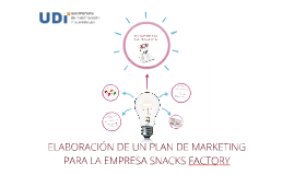 Copy of Elaboración de Un Plan de Marketing para la Empresa Snacks Factory