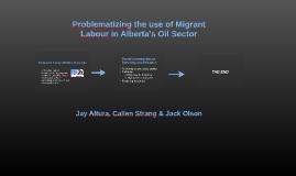 Problematizing the use of Migrant Labour in Alberta's Oil Se