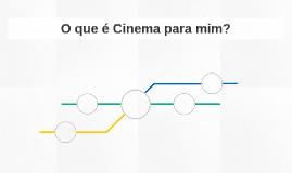 O que é Cinema para mim?