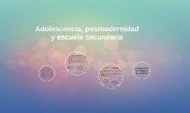 Adolescencia, posmodernidad y escuela secundaria