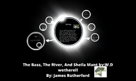 The Bass, The River, And Sheila Mant by:W.D wetherell