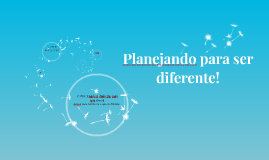 Planejando para ser diferente!