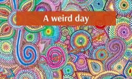 A weird day