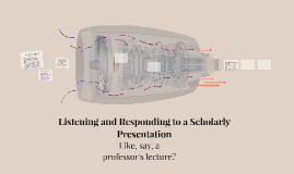 Listening and Responding to a Scholarly Presentation
