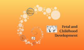 Fetal and Childhood Development