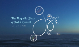 The Magnetic Effects of Electric Current