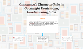Copy of Constance's Character Role in Goodnight Desdemona, Goodmorni