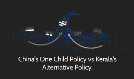 Copy of China's One Child Policy vs Kerala's Alternative Policy.