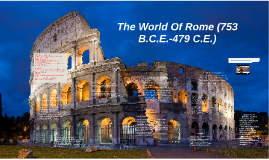 World HistoryDC: Ch 5: The World of Rome 753B.C.E.-479 B.C.E.