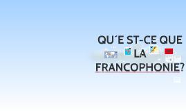QU´E ST-CE QUE LA FRANCOPHONIE?