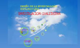 Copy of Diseño de la investigación exploratoria: Investigación cualitativa