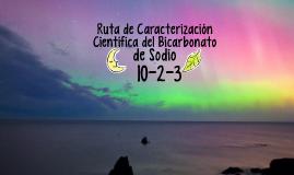 10-2-3 Ruta de caracterización científica del Bicarbonato de Sodio