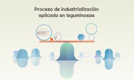 Proceso de industrializacion aplicado en leguminosas