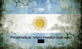 Presidencia de Arturo Frondizi (1958-1962)