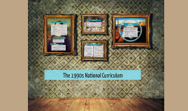 The 1990s National Curriculum