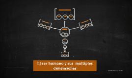 El ser humano y sus  multiples dimensiones