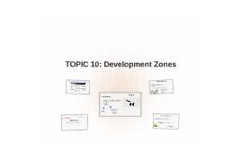 TOPIC 10: Development Zones
