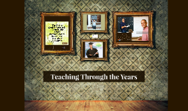 Copy of Teaching Through the Years