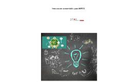 """Copy of La innovación sustentable para la MIPYME"""""""