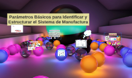 Parámetros Básicos para Identificar y Estructurar el Sistema de Manufactura