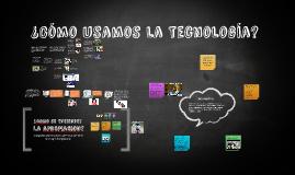 ¿Cómo usamos la tecnología?