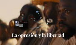 La oprecion y la libertad