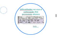Dificuldades no uso e colocação dos pronomes átonos