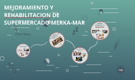 MEJORAMIENTO Y REHABILITACION DE SUPERMERCADO MERKA-MAR