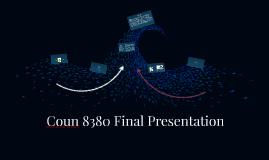 Coun 8380 Final Presentation