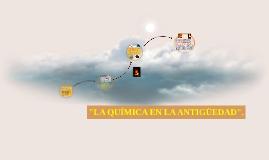 """""""LA QUÍMICA EN LA ANTIGÜEDAD""""."""