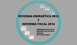 REFORMA ENERGETICA 2013 Y REFORMA FISCAL 2014