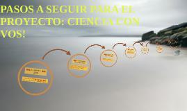 PASOS A SEGUIR PARA EL PROYECTO: CIENCIA CON VOS!