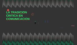 Copy of LA TRADICION CRITICA EN COMUNICACION