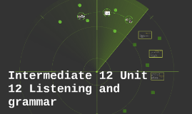 Copy of Intermediate 12 Unit 12 Listening and grammar