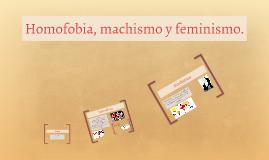 Homofobia, machismo y feminismo.