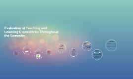 Evaluation of Teaching and Learning Experiences Throughout t