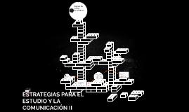 ESTRATEGIAS PARA EL ESTUDIO Y LA COMUNICACIÓN II