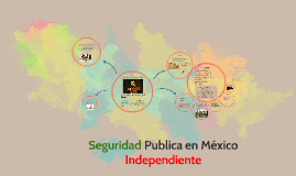 seguridad publica en Mexico independiente
