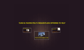 TUNE IN: MAKING POLITE REQUESTS AND OFFERING TO HELP (I07)