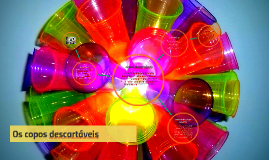 Copy of os copos descartáveis