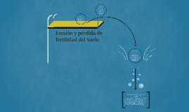 Erosión y pérdida de fertilidad del Suelo