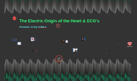 Electric Origin of the Heart & the ECG