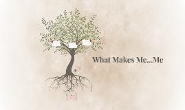 What Makes Me...Me