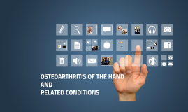 Osteoarthritis of the Hand and Related Conditions