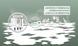 CONTEXTO Y TENDENCIAS INTERNACIONALES EN GERENCIA DE PROYECT