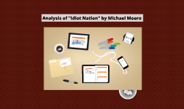 "essay idiot nation michael moore Critical essay in rereading america an excerpt by michael moore entitled ""idiot nation"" focuses on the collapsing educational system in the united states of america."