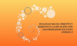REALIDAD SOCIAL OBJETIVA Y SUBJETIVA Y LA RELACIÓN CON LOS P