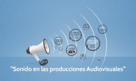 """""""Sonido en las producciones Audiovisuales"""""""