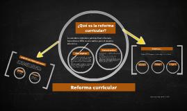 ¿Qué es la reforma curricular?