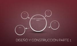 DISEÑO Y CONSTRUCCION PARTE 1